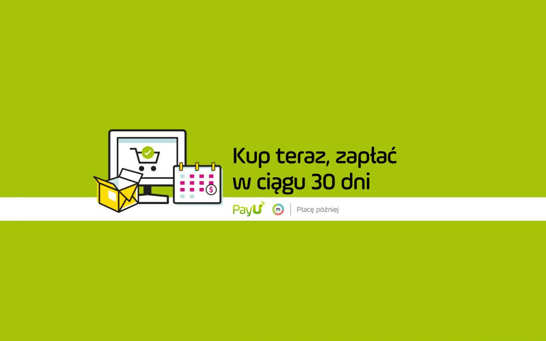 PayU – płacę później. Nowa usługa od PayU i Monedo.